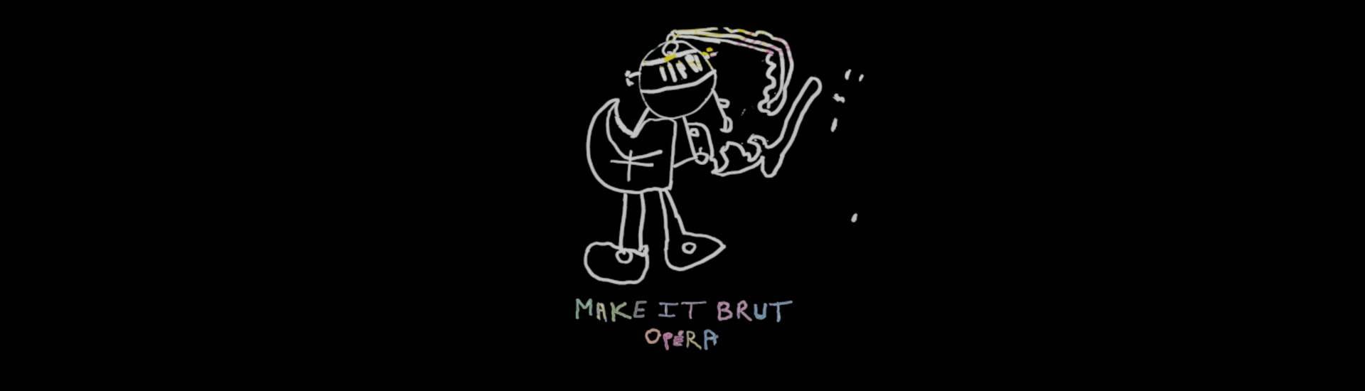 Make it brut Opera